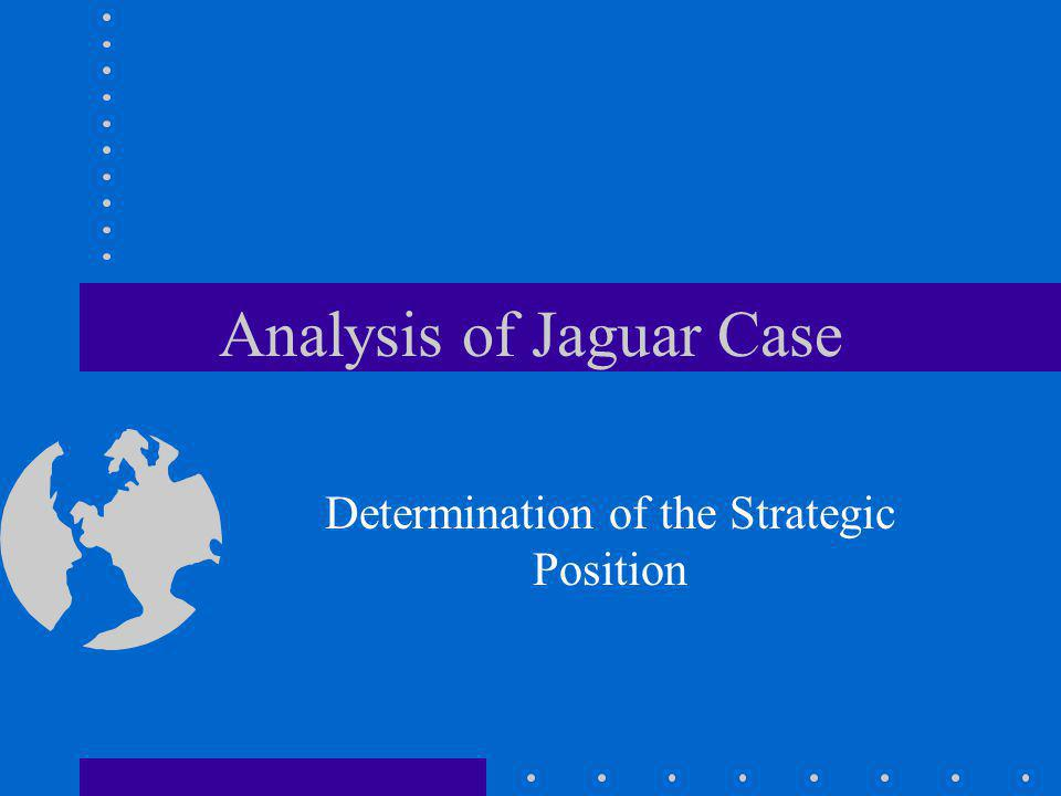 Analysis of Jaguar Case Determination of the Strategic Position