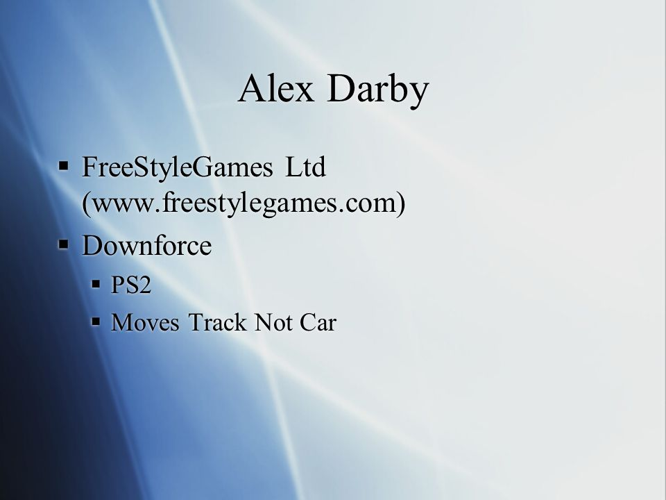Alex Darby FreeStyleGames Ltd (www.freestylegames.com) Downforce PS2 Moves Track Not Car FreeStyleGames Ltd (www.freestylegames.com) Downforce PS2 Mov