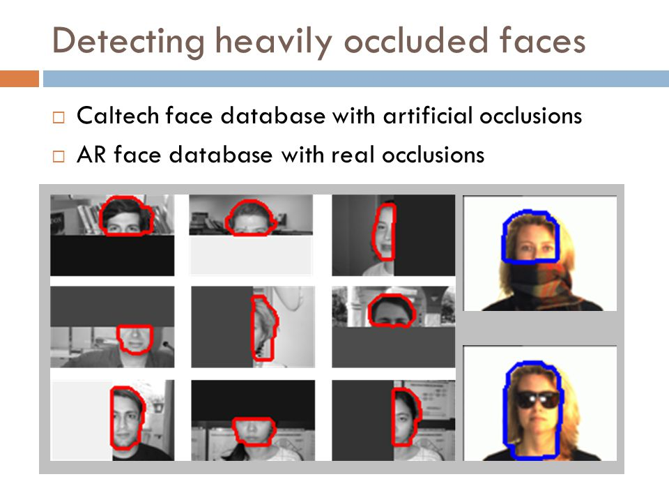Detecting heavily occluded faces Caltech face database with artificial occlusions AR face database with real occlusions
