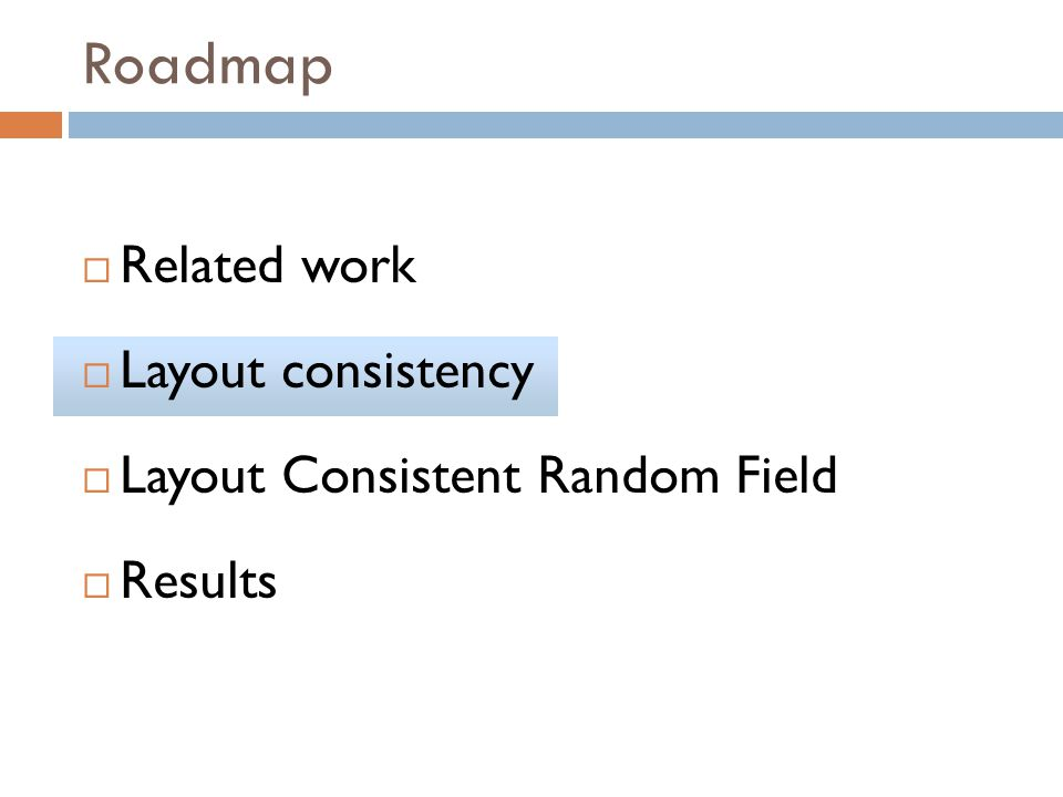 Related work Layout consistency Layout Consistent Random Field Results Roadmap