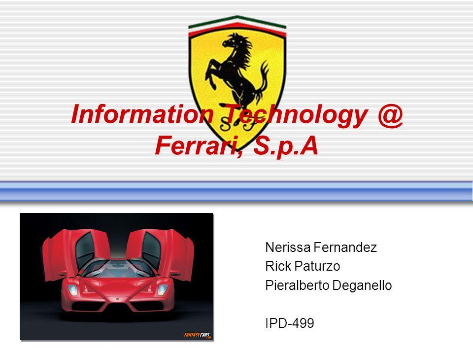 Information Technology @ Ferrari, S.p.A Nerissa Fernandez Rick Paturzo Pieralberto Deganello IPD-499