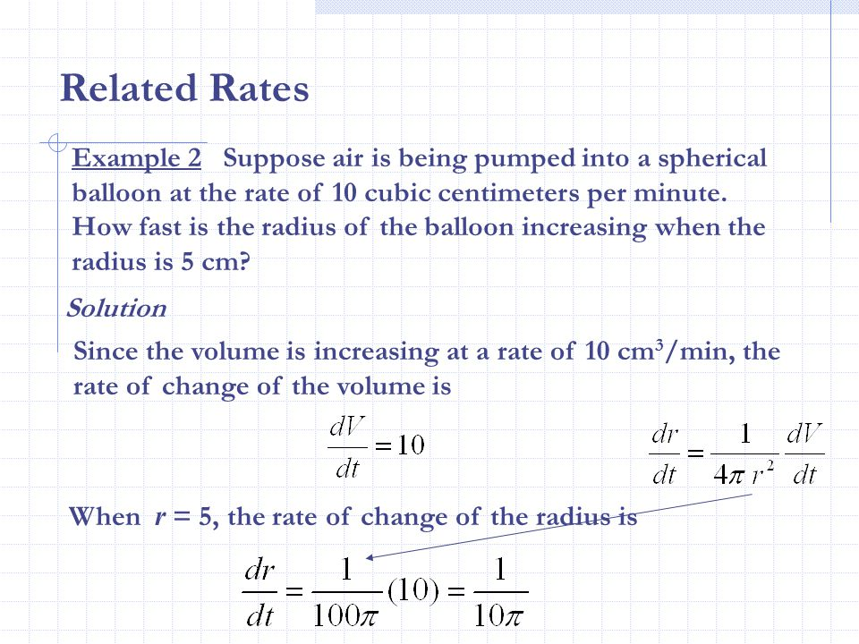 Related Rates Example 2 Suppose air is being pumped into a spherical balloon at the rate of 10 cubic centimeters per minute.