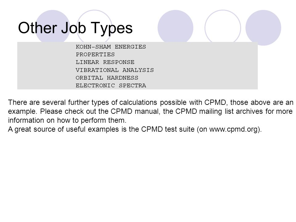 Other Job Types There are several further types of calculations possible with CPMD, those above are an example. Please check out the CPMD manual, the