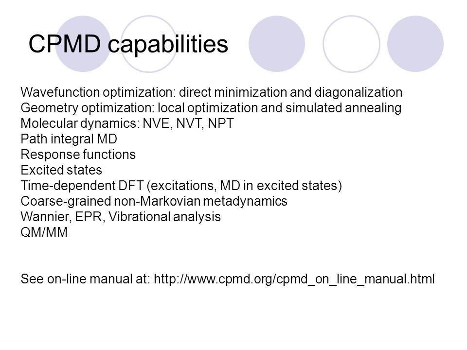 CPMD capabilities Wavefunction optimization: direct minimization and diagonalization Geometry optimization: local optimization and simulated annealing