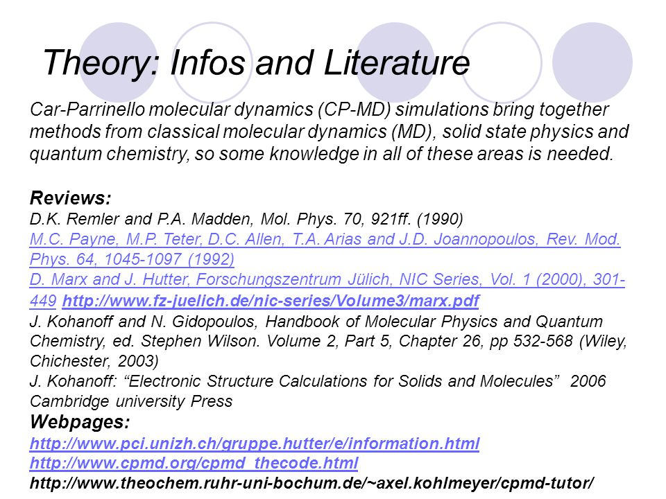 Theory: Infos and Literature Car-Parrinello molecular dynamics (CP-MD) simulations bring together methods from classical molecular dynamics (MD), soli