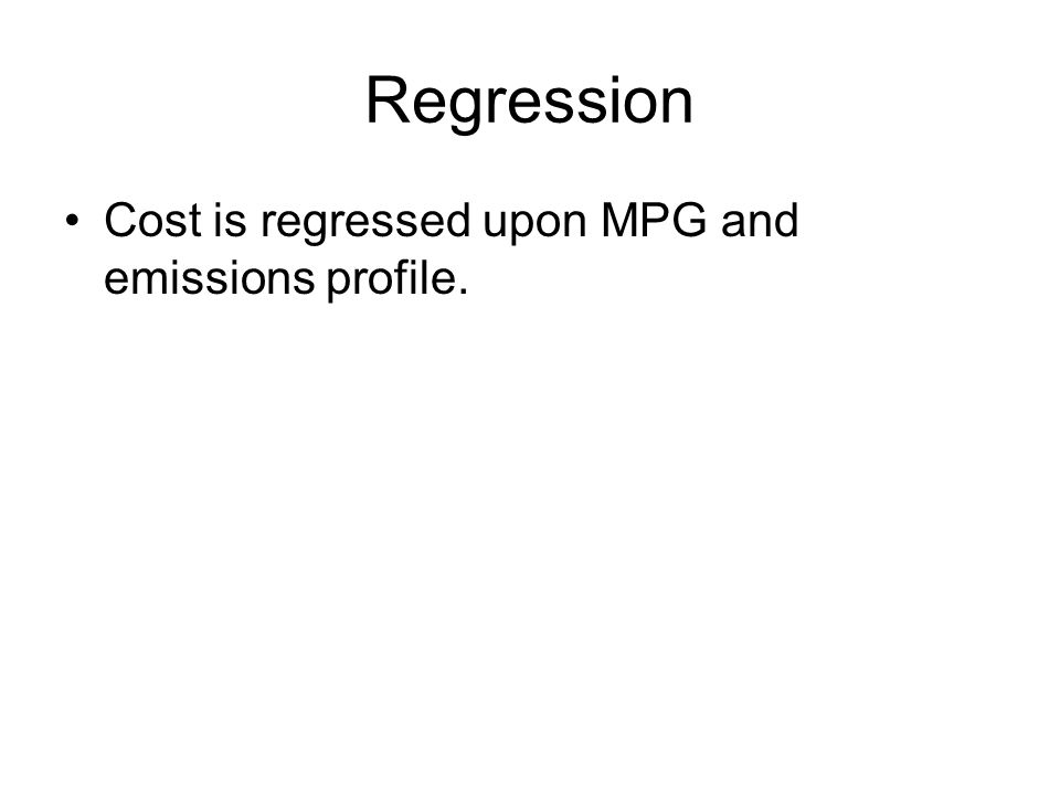 Regression Cost is regressed upon MPG and emissions profile.