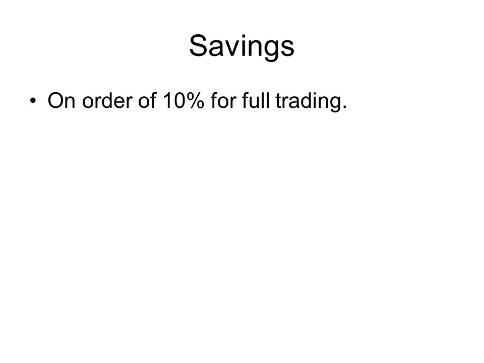 Savings On order of 10% for full trading.