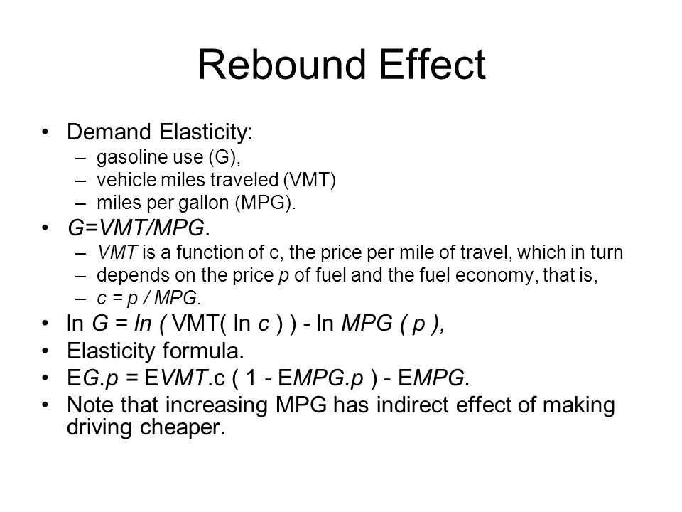 Rebound Effect Demand Elasticity: –gasoline use (G), –vehicle miles traveled (VMT) –miles per gallon (MPG).