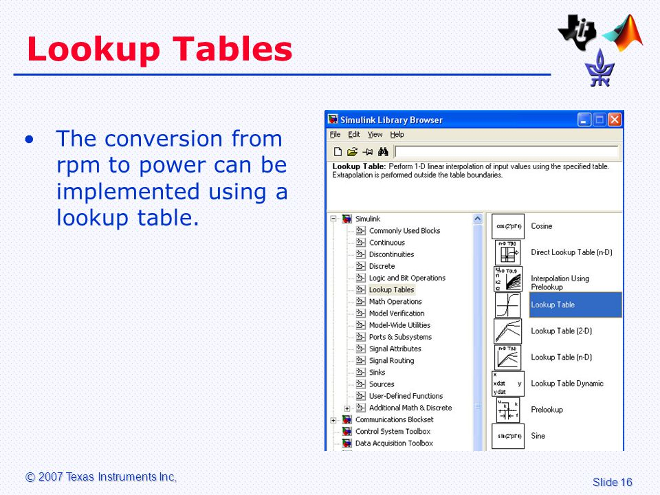 Slide 16 © 2007 Texas Instruments Inc, Lookup Tables The conversion from rpm to power can be implemented using a lookup table.