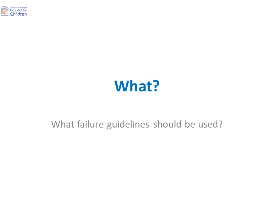 What? What failure guidelines should be used?