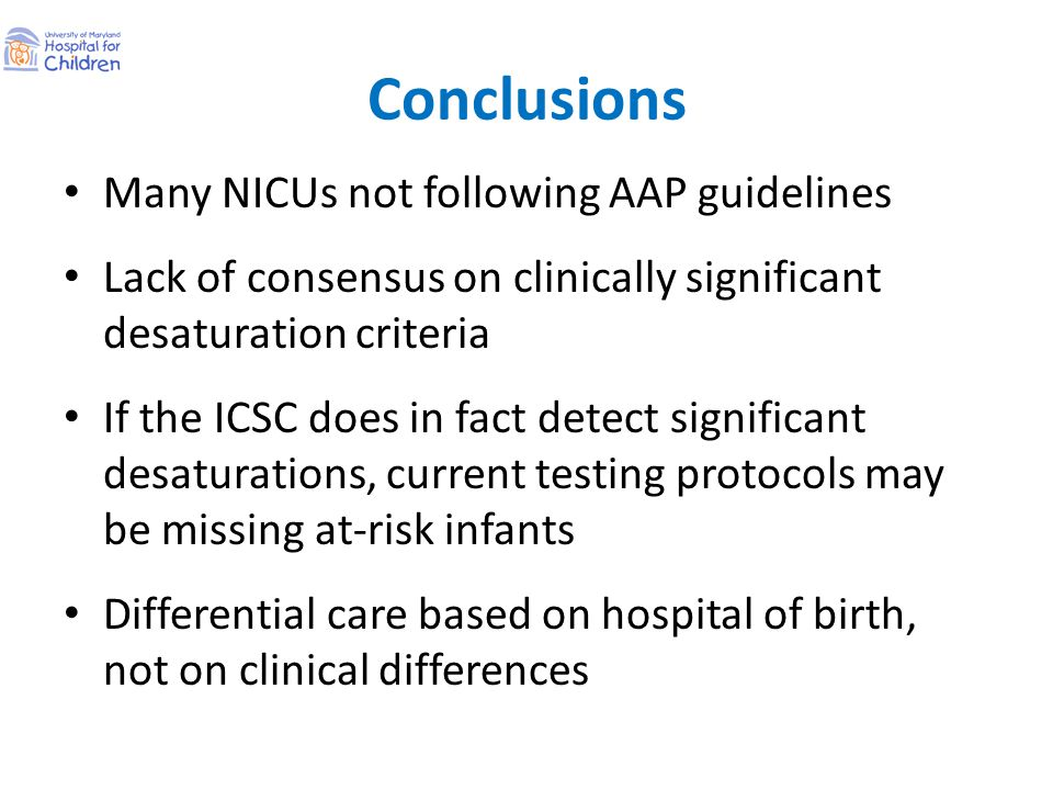 Conclusions Many NICUs not following AAP guidelines Lack of consensus on clinically significant desaturation criteria If the ICSC does in fact detect