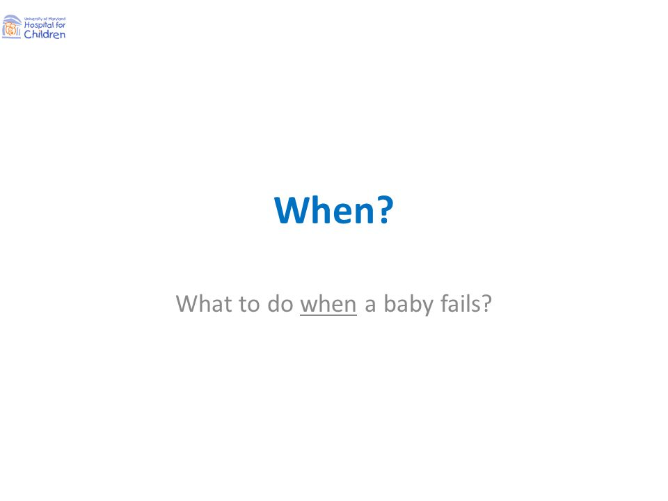 When? What to do when a baby fails?