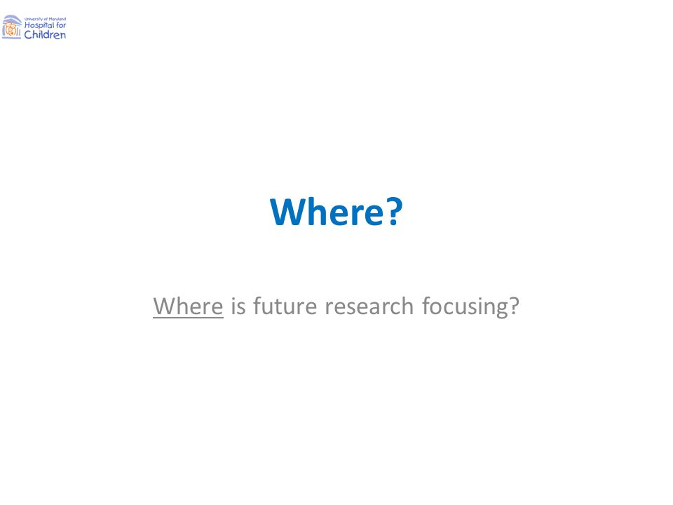 Where? Where is future research focusing?