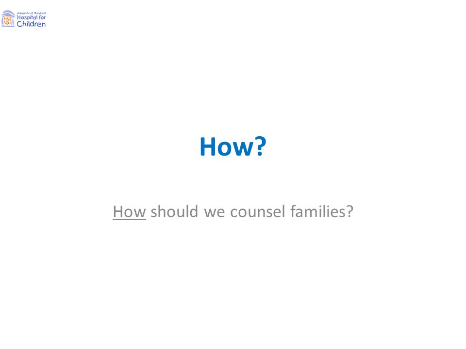 How? How should we counsel families?