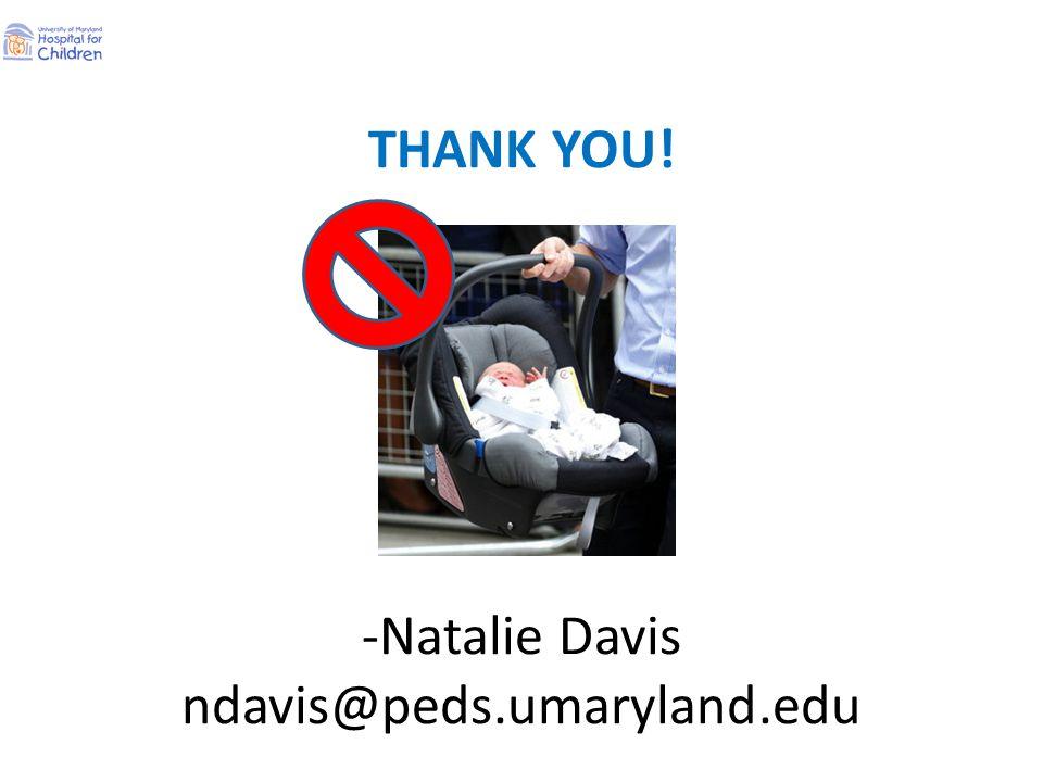 THANK YOU! -Natalie Davis ndavis@peds.umaryland.edu