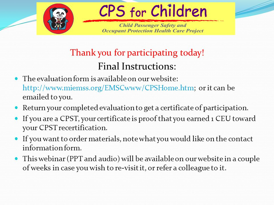 Thank you for participating today! Final Instructions: The evaluation form is available on our website: http://www.miemss.org/EMSCwww/CPSHome.htm; or