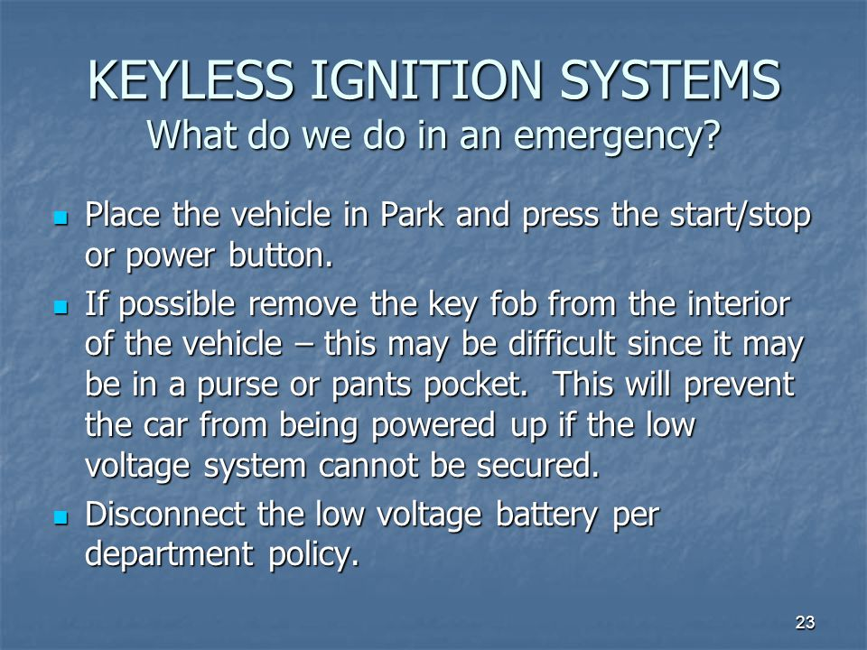 23 KEYLESS IGNITION SYSTEMS What do we do in an emergency.