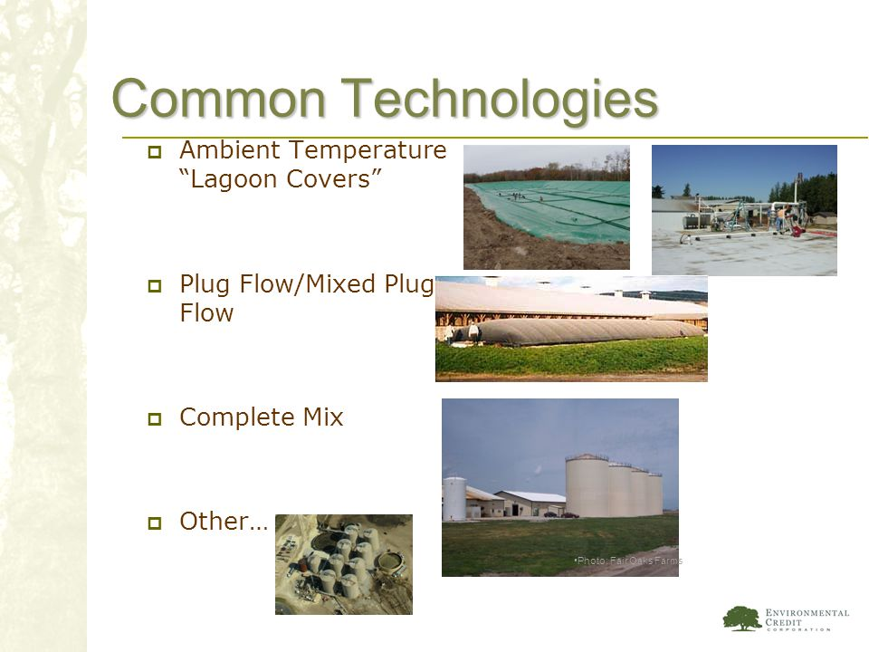 Common Technologies Ambient Temperature Lagoon Covers Plug Flow/Mixed Plug Flow Complete Mix Other… Photo: RCM International Photo: Fair Oaks Farms