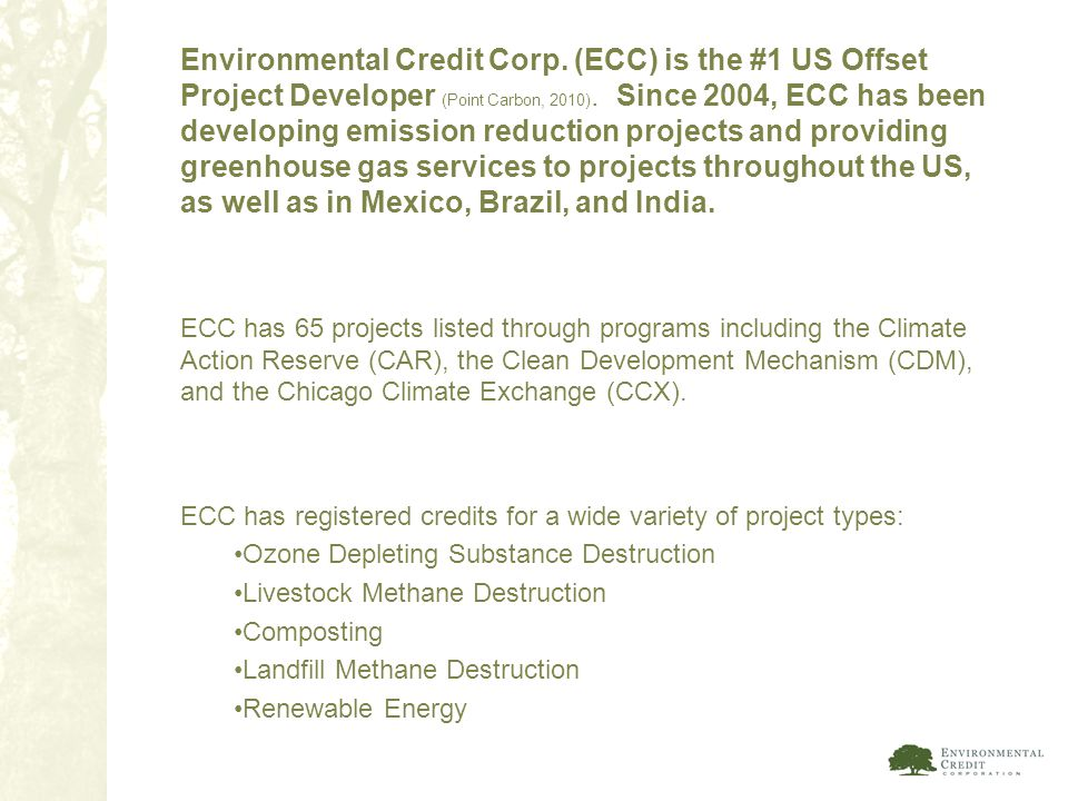 Environmental Credit Corp. (ECC) is the #1 US Offset Project Developer (Point Carbon, 2010). Since 2004, ECC has been developing emission reduction pr