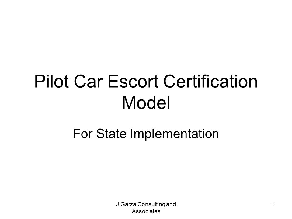 J Garza Consulting and Associates 1 Pilot Car Escort Certification Model For State Implementation