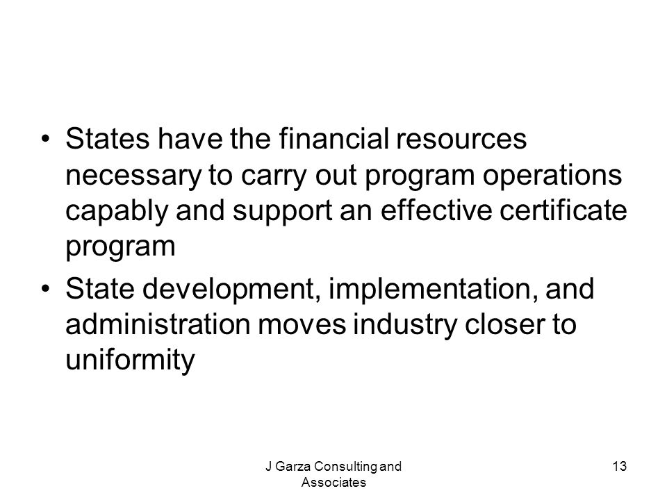 J Garza Consulting and Associates 13 States have the financial resources necessary to carry out program operations capably and support an effective ce