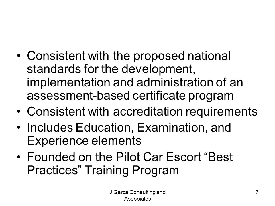 J Garza Consulting and Associates 7 Consistent with the proposed national standards for the development, implementation and administration of an asses