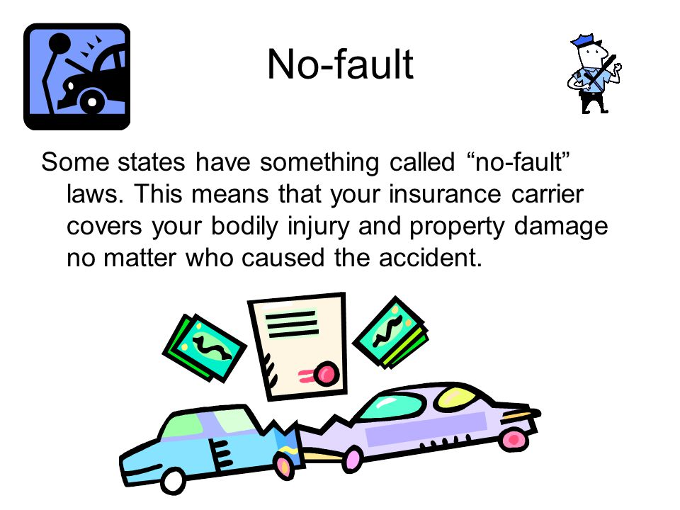 No-fault Some states have something called no-fault laws.