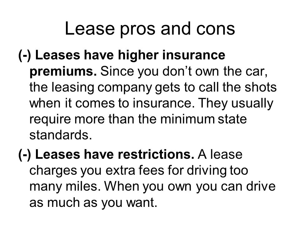 Lease pros and cons (-) Leases have higher insurance premiums.