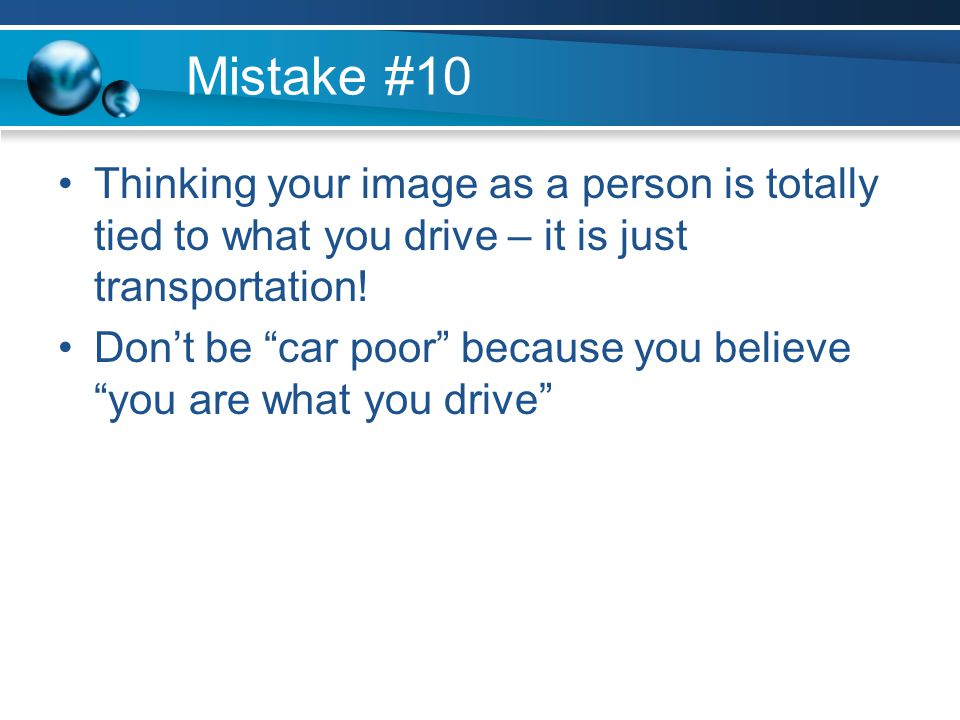 Mistake #10 Thinking your image as a person is totally tied to what you drive – it is just transportation.