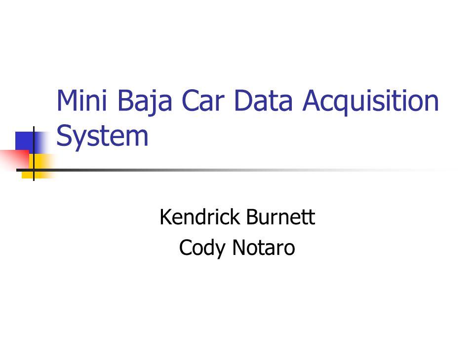 Mini Baja Car Data Acquisition System Kendrick Burnett Cody Notaro