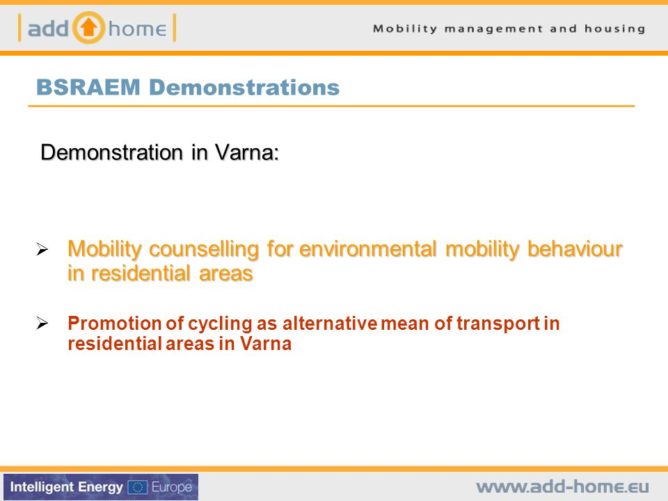 BSRAEM Demonstrations Demonstration in Varna: Mobility counselling for environmental mobility behaviour in residential areas Promotion of cycling as alternative mean of transport in residential areas in Varna