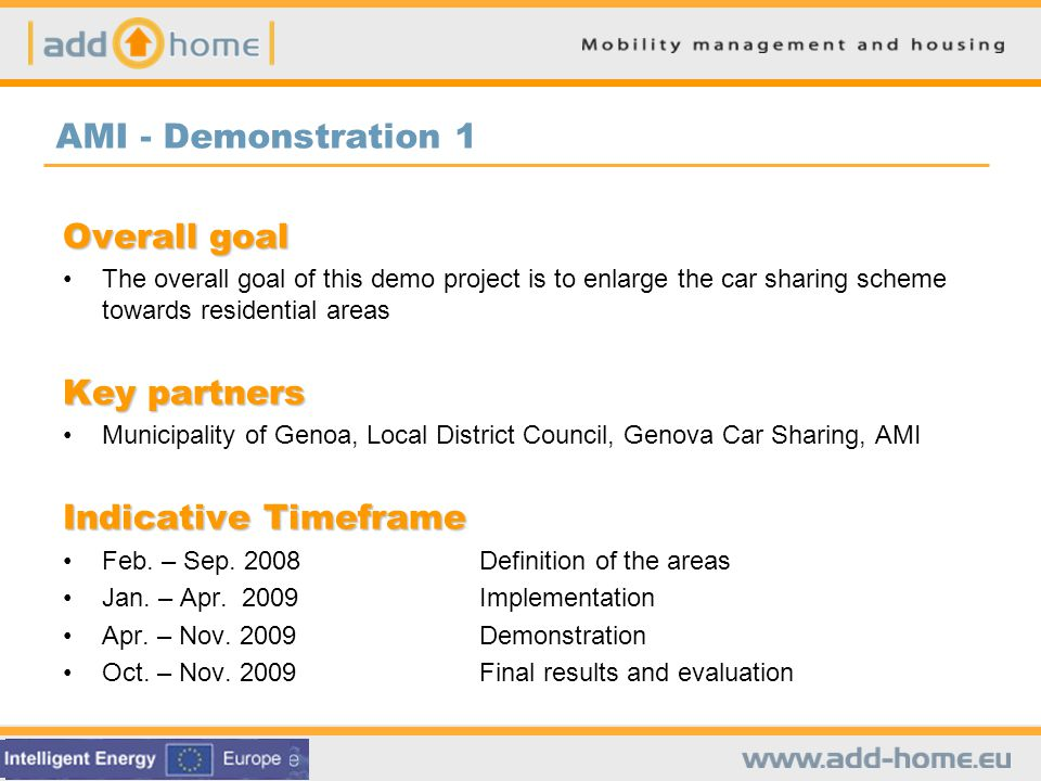 ILS - Demonstration 1 Overall goal Increasing the purchase of PT tickets, the number of CarSharing vehicles and users and the customers satisfaction related to their housing situation Key partners Mobility provider moBiel GmbH, housing company BGW Bielefeld, Cambio Car Sharing Indicative Timeframe October 2008Cooperation talks with the key partners February 2009Cooperation agreement between ILS, BGW, Cambio and moBiel; negotiation of special conditions for tenants of BGW March2009:Decision of areas for implementation and promotion, preparation of a questionnaire Apr.