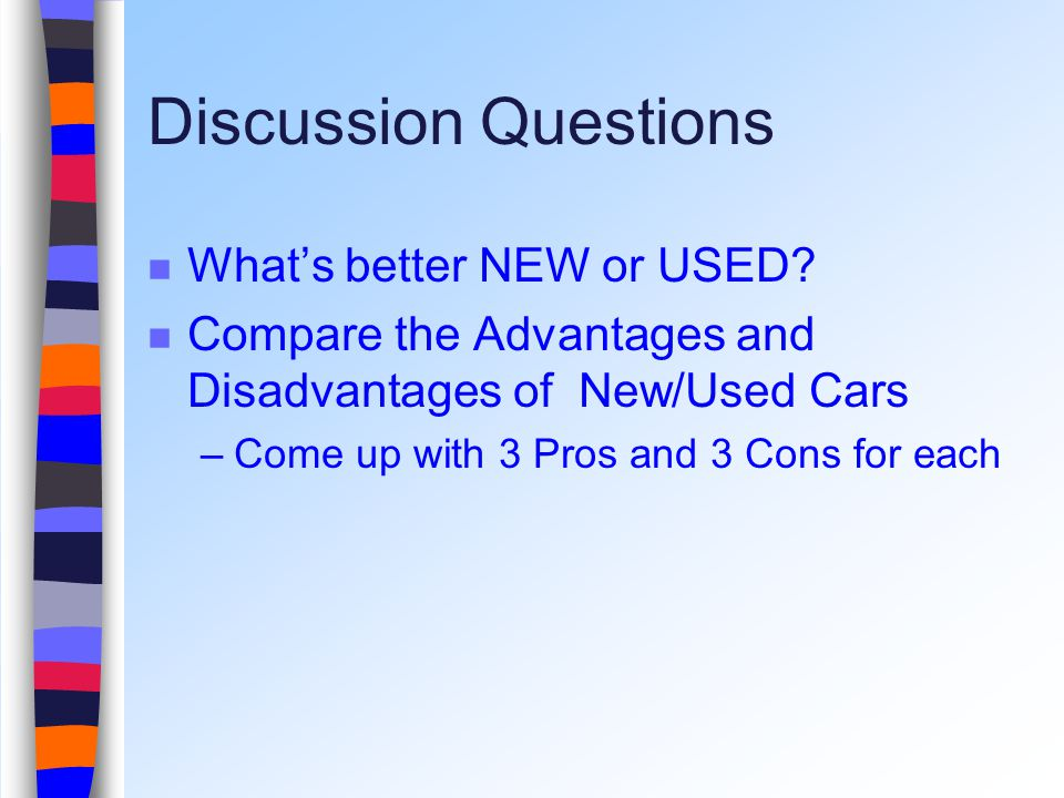 Discussion Questions Whats better NEW or USED.