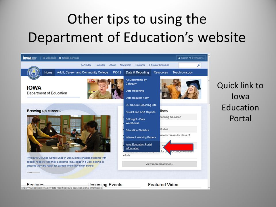Other tips to using the Department of Educations website Quick link to Iowa Education Portal