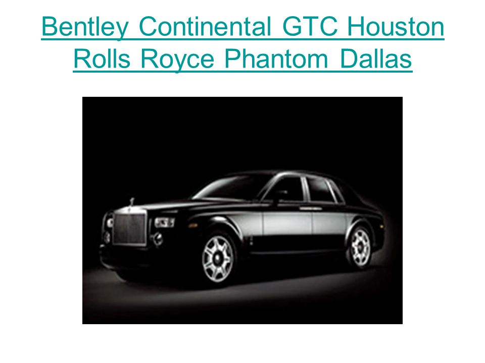 Bentley Continental GTC Houston Rolls Royce Phantom Dallas
