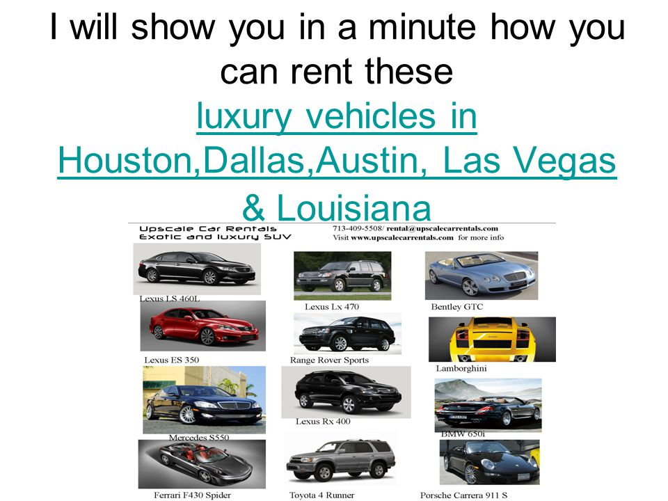 I will show you in a minute how you can rent these luxury vehicles in Houston,Dallas,Austin, Las Vegas & Louisiana luxury vehicles in Houston,Dallas,Austin, Las Vegas & Louisiana