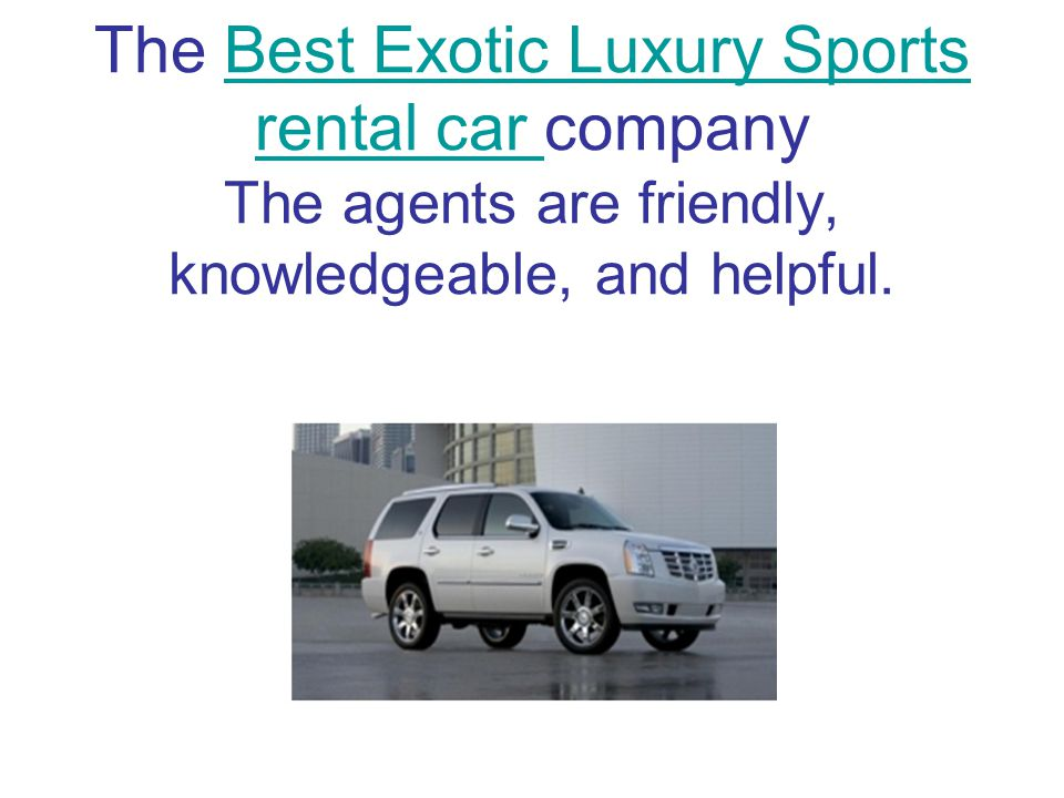 The Best Exotic Luxury Sports rental car company The agents are friendly, knowledgeable, and helpful.Best Exotic Luxury Sports rental car