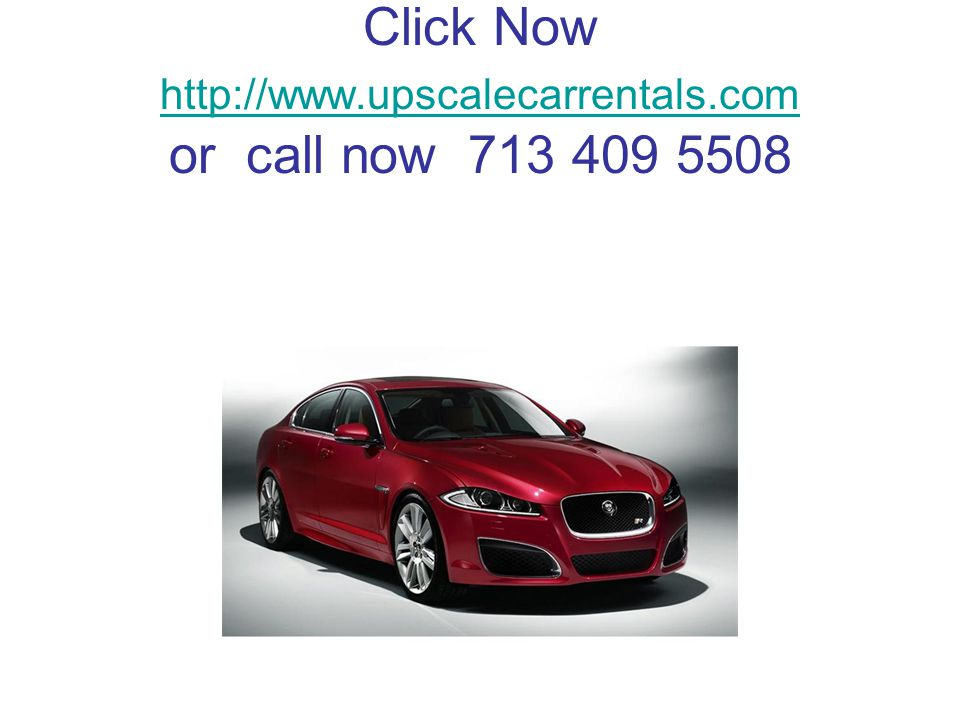 Click Now http://www.upscalecarrentals.com or call now 713 409 5508 http://www.upscalecarrentals.com