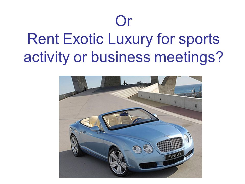 Or Rent Exotic Luxury for sports activity or business meetings