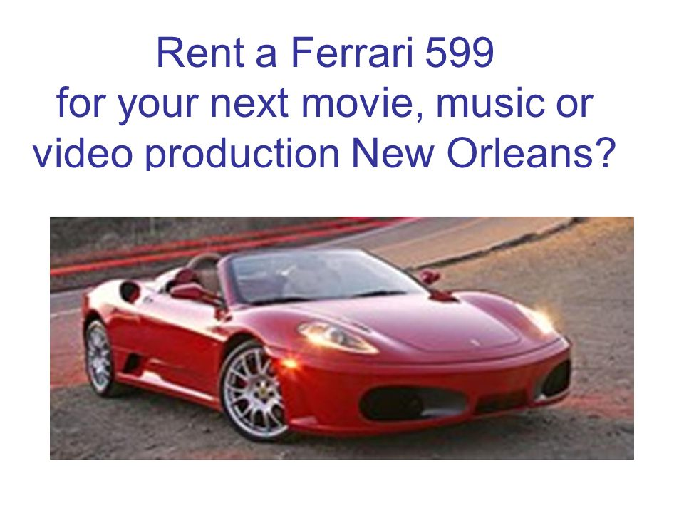 Rent a Ferrari 599 for your next movie, music or video production New Orleans