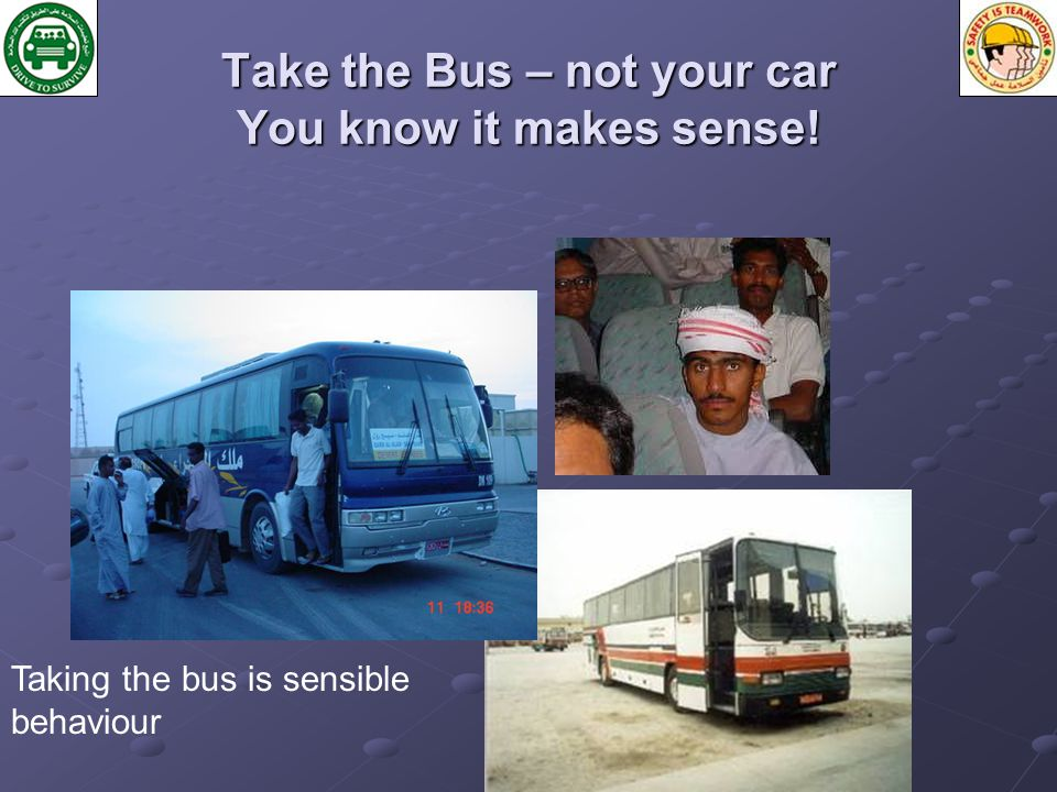 Take the Bus – not your car You know it makes sense! Taking the bus is sensible behaviour