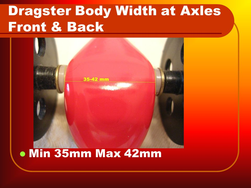 Dragster Body Width at Axles Front & Back Min 35mm Max 42mm