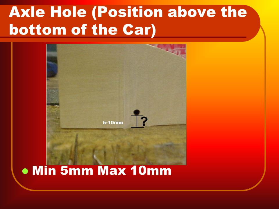 Axle Hole From Front and Rear of Car Min 9mm Max 100mm