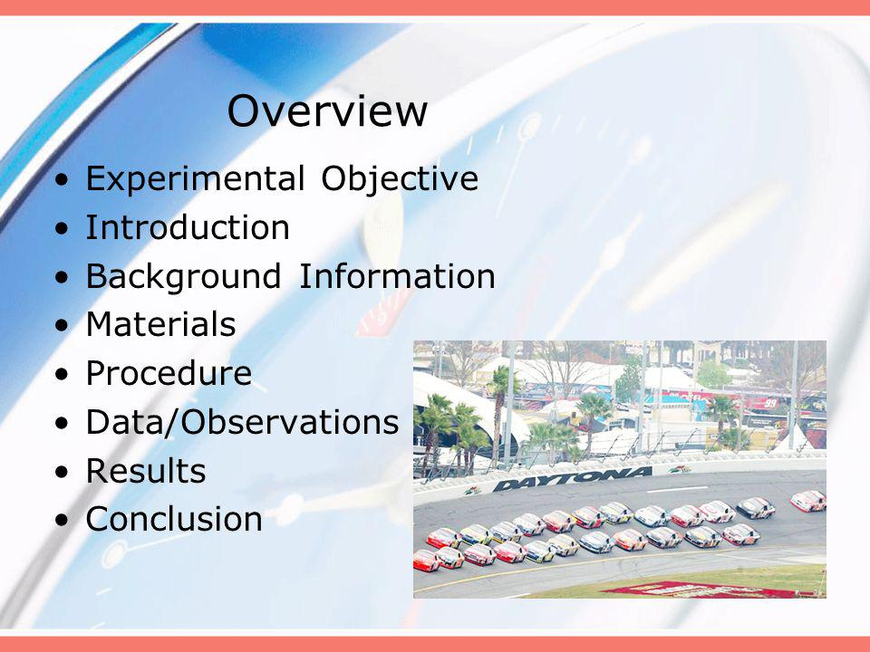Overview Experimental Objective Introduction Background Information Materials Procedure Data/Observations Results Conclusion