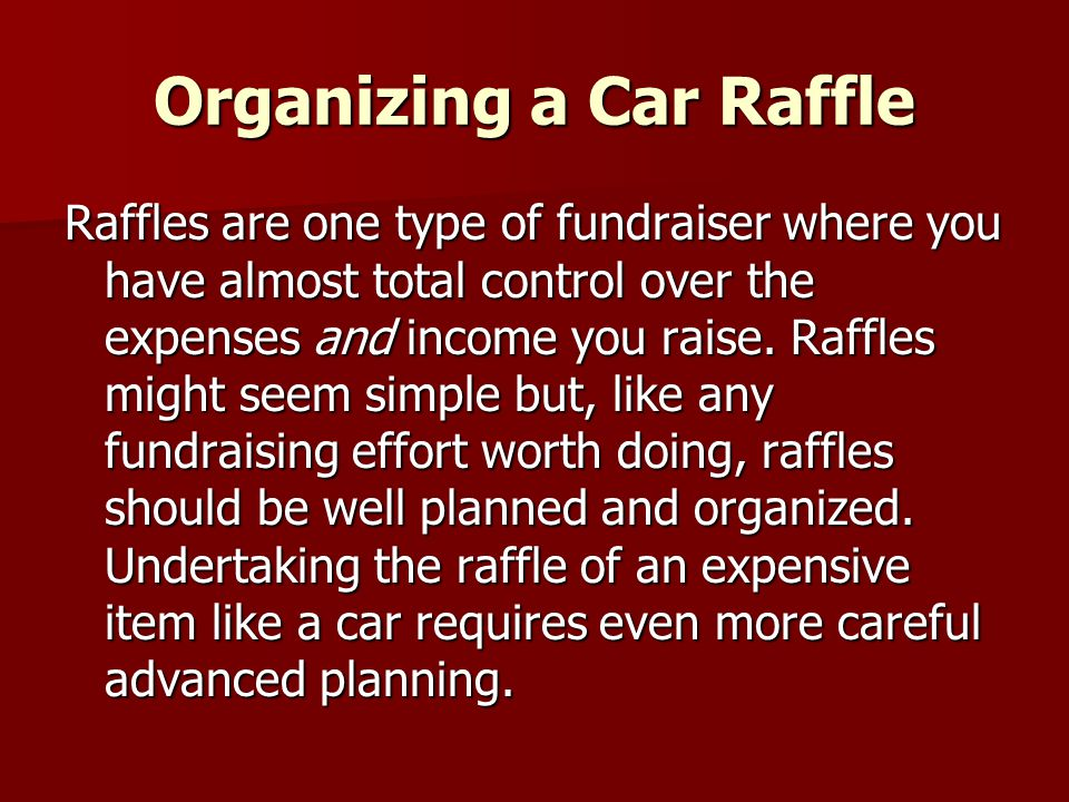 Raffles are one type of fundraiser where you have almost total control over the expenses and income you raise. Raffles might seem simple but, like any