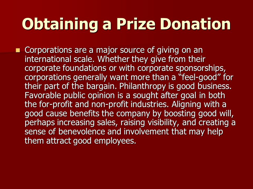 Obtaining a Prize Donation Corporations are a major source of giving on an international scale. Whether they give from their corporate foundations or