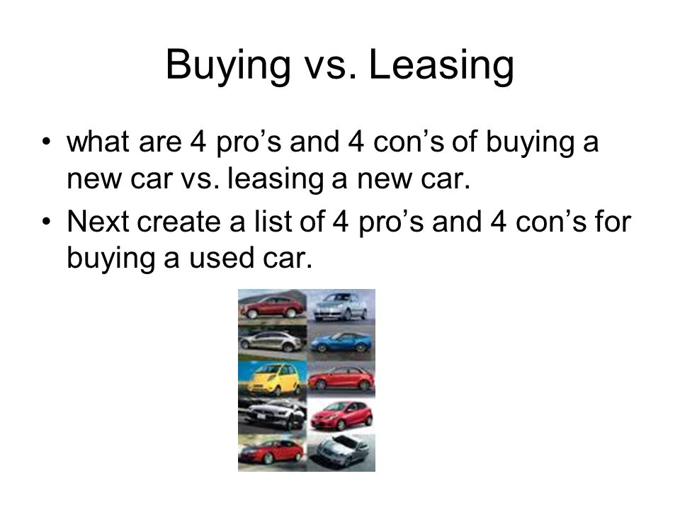 Buying vs. Leasing what are 4 pros and 4 cons of buying a new car vs.