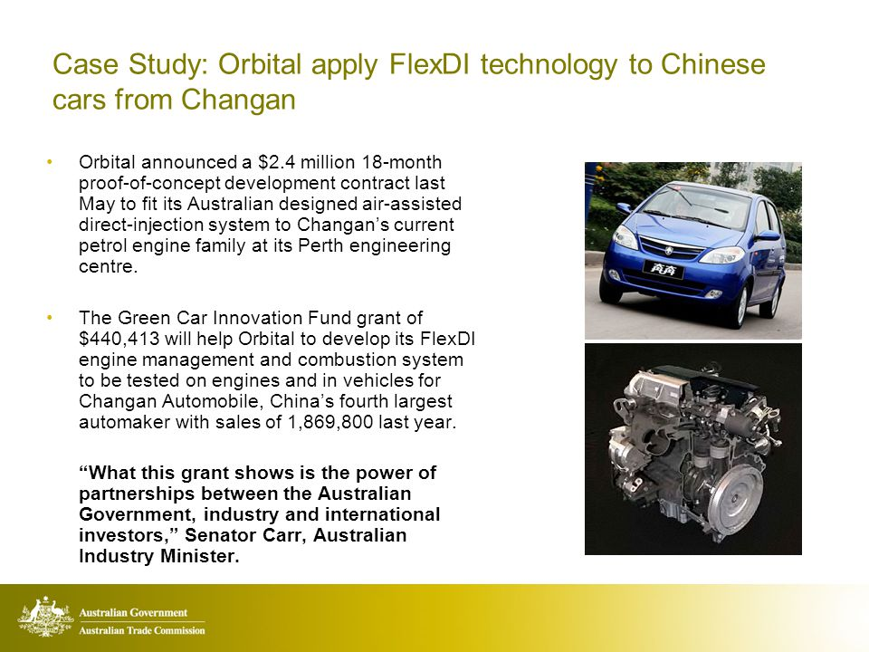 Case Study: Orbital apply FlexDI technology to Chinese cars from Changan Orbital announced a $2.4 million 18-month proof-of-concept development contract last May to fit its Australian designed air-assisted direct-injection system to Changans current petrol engine family at its Perth engineering centre.