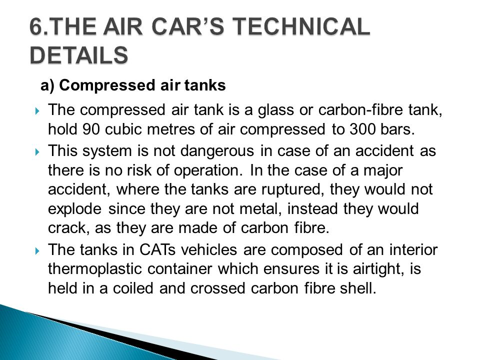a) Compressed air tanks The compressed air tank is a glass or carbon-fibre tank, hold 90 cubic metres of air compressed to 300 bars.