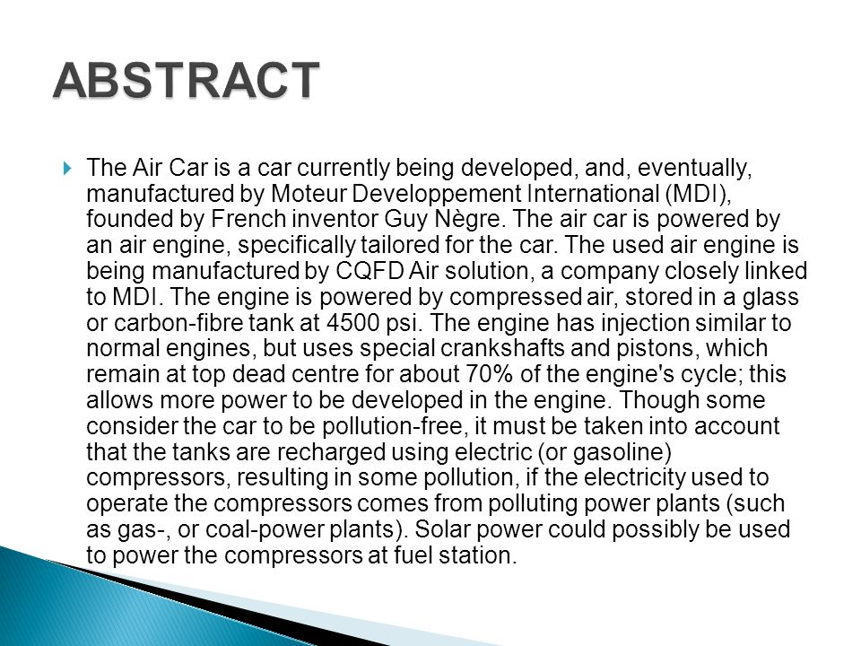 The Air Car is a car currently being developed, and, eventually, manufactured by Moteur Developpement International (MDI), founded by French inventor Guy Nègre.